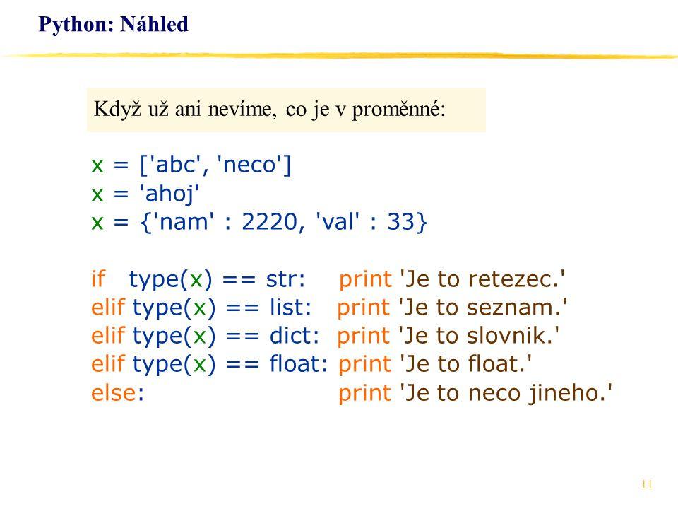 Python: Náhled Když už ani nevíme, co je v proměnné: x = [ abc , neco ] x = ahoj x = { nam : 2220, val : 33}